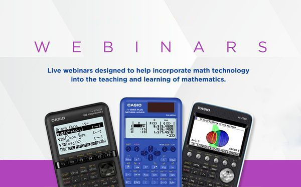 Casio cares webinars - live webinars designed to help incorporate math technology into the teaching and learning of mathematics
